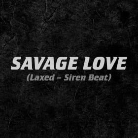 JAWSH 685 & JASON DERULO - SAVAGE LOVE (LAXED - SIREN BEAT)